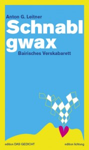 Anton G. Leitner: Schnablgwax. Bairisches Verskabarett