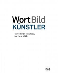 »WortBildKünstler. Von Goethe bis Ringelnatz. Und Herta Müller« von Ulrich Luckhardt (Hrsg.)