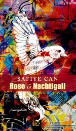 Rose und Nachtigall. Liebesgedichte von Safiye Can
