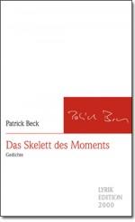 """""""Das Skelett des Moments. Gedichte"""" von Patrick Beck"""