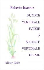 Roberto Juarroz: »FÜNFTE VERTIKALE POESIE & SECHSTE VERTIKALE POESIE – QUINTA POESÍA VERTICAL & SEXTA POESÍA VERTICAL«.