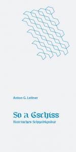 Anton G. Leitner: So a Gschiss. Bairisches Schnablgwax