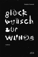 Glückwunsch zur Wunde: Gedichte Taschenbuch von Stephan Turowski