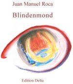 »LUNA DE CIEGOS – BLINDENMOND« von Juan Manuel Roca