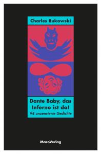 """Charles Bukowski: """"Dante Baby, das Inferno ist da! 94 unzensierte Gedichte."""" Maro Verlag"""