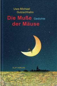 """Uwe-Michael Gutzschhahn """"Die Muße der Mäuse. Gedichte"""""""