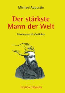 """""""Der stärkste Mann der Welt. Miniaturen & Gedichte."""" von Michael Augustin"""