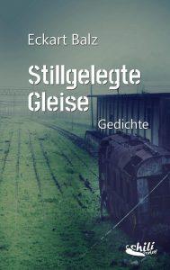 """""""Stillgelegte Gleise. Gedicht."""" von Eckart Balz"""