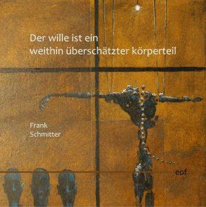 """Frank Schmitter """"Der wille ist ein weithin überschätzter körperteil"""""""