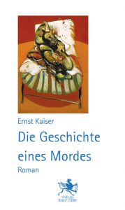"""Buchcover """"Die Geschite eines Mordes"""" von Ernst Kaiser"""