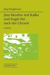 """Jörg Neugebauer, """"Jimi Hendrix traf Kafka und fragte ihn nach der Uhrzeit"""""""