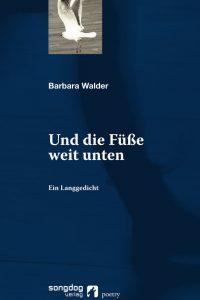 """""""Und die Füße weit unten. Ein Langgedicht"""" von Barbara Walder"""