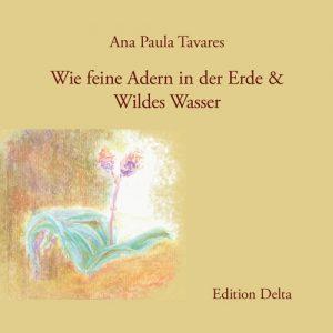 """""""Wie feine Adern in der Erde & Wildes Wasser"""" von Ana Paula Tavares"""